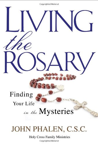 Living the Rosary: Finding Your Life in the Mysteries (Holy Cross Family (Living Cross)