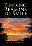 img - for Finding Reasons to Smile: How I Conquer Severe Chronic Pain and Enjoy Life! book / textbook / text book