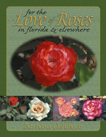 For the Love of Roses in Florida and Elsewhere Barbara Oehlbeck
