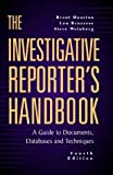 The Investigative Reporter's Handbook: A Guide to Documents, Databases and Techniques