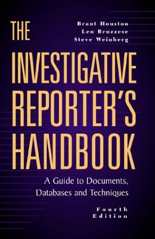 The Investigative Reporter's Handbook: A Guide to Documents, Databases and Techniques (Best Database For Reporting)