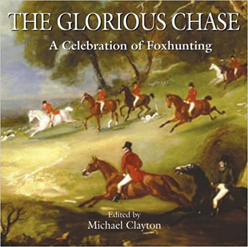The Glorious Chase: A Celebration of Foxhunting