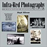 Infra-Red Photography: A Complete Workshop Guide