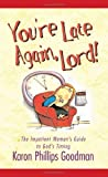 img - for You're Late Again, Lord! The Impatient Woman's Guide to God's Timing book / textbook / text book