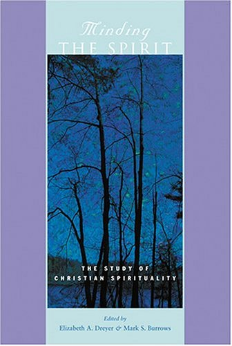 Minding the Spirit: The Study of Christian Spirituality