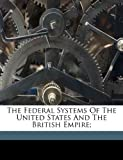 The Federal Systems of the United States and the British Empire;, , 1171930771