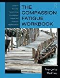 img - for The Compassion Fatigue Workbook: Creative Tools for Transforming Compassion Fatigue and Vicarious Traumatization (Psychosocial Stress Series) book / textbook / text book
