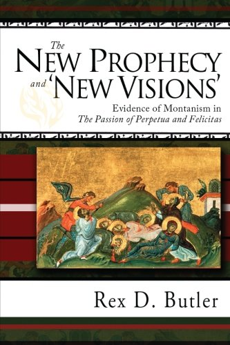 The New Prophecy and 'New Visions': Evidence of Montanism in 'The Passion of Perpetua and Felicitas' PDF