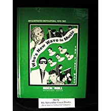 Who's New Wave in Music : An Illustrated Encyclopedia, 1976-1982 (The First Wave