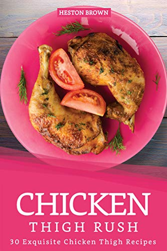 - Chicken Thigh Rush: 30 Exquisite Chicken Thigh Recipes
