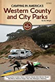 Camping in America s Guide to Western County and City Parks: Featuring Parks in Alaska, Arizona, California, Colorado, Idaho, Montana, Nevada, New ... Oregon, Texas, Utah, Washington, and Wyoming