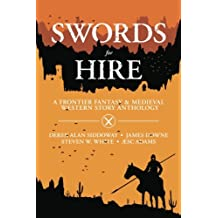 Swords for Hire: A Frontier Fantasy and Medieval Western Story Anthology