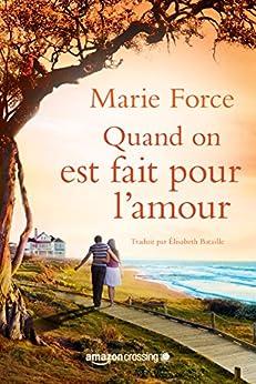 Quand on est fait pour l'amour (L'île de Gansett t. 1) (French Edition) by [Force, Marie]