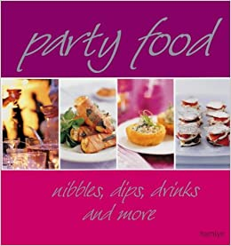 Book Party Food: Nibbles, Dips, Drinks and More (Cookery)