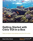 Getting Started with Citrix VDlinaBox, Stuart Brown, 1782171045