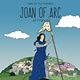 img - for Joan of Arc of France: A Tale for Tiny Travellers (Tales for Tiny Travellers) book / textbook / text book