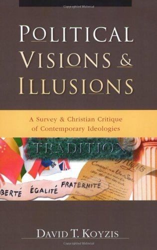 Read Online Political Visions & Illusions: A Survey & Christian Critique of Contemporary Ideologies by David T. Koyzis (2003-07-22) ebook