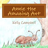 Annie the Amazing Ant, Kelly Campbell, 149910412X