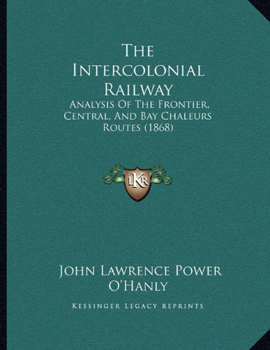 The Intercolonial Railway: Analysis Of The Frontier, Central, And Bay Chaleurs Routes (1868)
