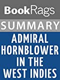 Summary & Study Guide Admiral Hornblower in the West Indies by C.S. Forester