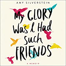 My Glory Was I Had Such Friends: A Memoir Audiobook by Amy Silverstein Narrated by Erin Moon