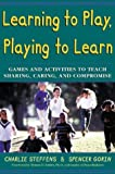 img - for Learning to Play, Playing to Learn : Games and Activities to Teach Sharing, Caring, and Compromise book / textbook / text book
