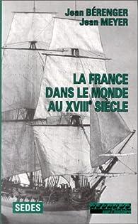 La France dans le monde au XVIIIe siècle par Jean Bérenger