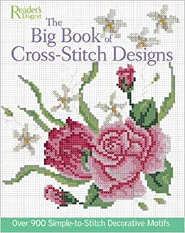 The Big Book Of Cross Stitch Design Over 900 Simple To Sew Decorative Motifs Editors Readers Digest 9780762106738 Amazon Books