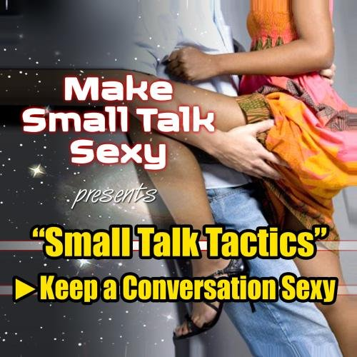 Small Talk Tactics:  Keep a Conversation Sexy