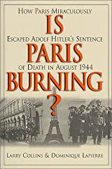Is Paris Burning?: How Paris Miraculously Escaped Adolf Hitler's Sentence of Death in August 1944 Hardcover