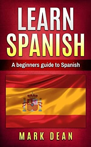 learn spanish: A beginners guide to Spanish (Volume 1) (A Guide To Spanish)