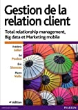 Gestion de la relation client 4e édition : Total relationship management, Big data et Marketing mobile