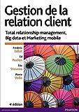 Gestion de la relation client 4e édition : Total relationship management, Big data et Marketing mobile