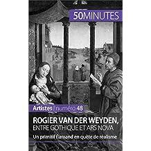 Rogier Van der Weyden, entre gothique et ars nova: Un primitif flamand en quête de réalisme (Artistes t. 48) (French Edition)
