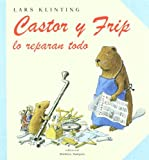 img - for Castor y Frip Lo Reparan Todo/Castor and Frip fix everything (Spanish Edition) book / textbook / text book