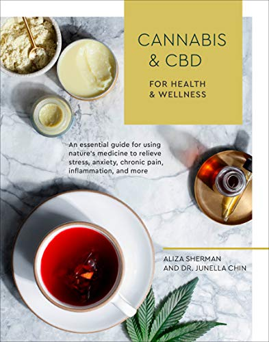 Cannabis and CBD for Health and Wellness: An Essential Guide for Using Nature's Medicine to Relieve Stress, Anxiety, Chronic Pain, Inflammation, and More ()