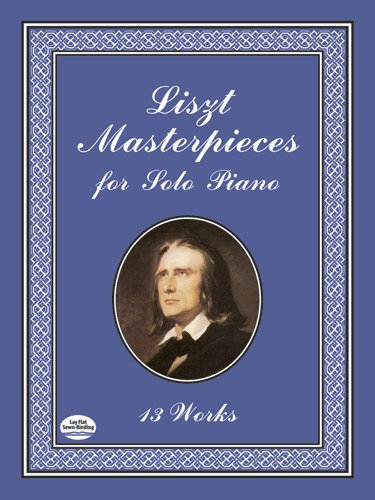 Liszt Masterpieces for Solo Piano: 13 Works (Dover Music for Piano) ()
