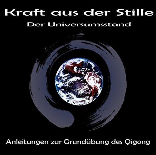 Kraft aus der Stille - Der Universumsstand: Anleitungen zur Grundübung des Qigong