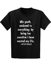 Arthur Rimbaud, Idle Youth, Enslaved- Quote T-Shirt