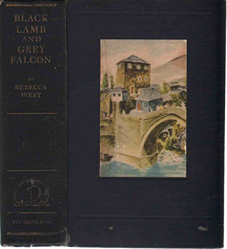 BLACK LAMB AND GREY FALCON A Journey through Yugoslavia Complete in One Volume