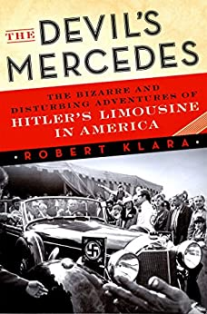 The Devil's Mercedes: The Bizarre and Disturbing Adventures of Hitler's Limousine in America by [Klara, Robert]