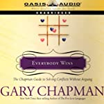 Everybody Wins: The Chapman Guide to Solving Conflicts Without Arguing | Dr. Gary Chapman