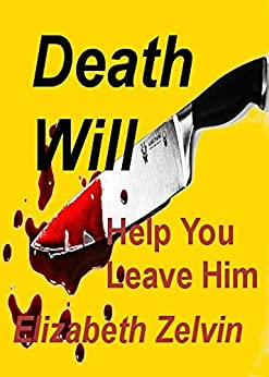 Death Will Help You Leave Him (Bruce Kohler Mysteries Book 2) by [Zelvin, Elizabeth]