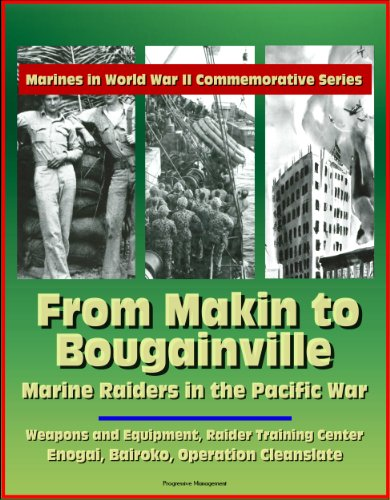 (Marines in World War II Commemorative Series - From Makin to Bougainville: Marine Raiders in the Pacific War - Weapons and Equipment, Raider Training Center, Enogai, Bairoko, Operation Cleanslate)