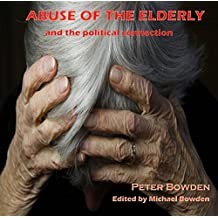 ABUSE OF THE ELDERLY: THE POLITICAL CONNECTION