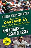 If These Walls Could Talk: Oakland A s: Stories from the Oakland A s Dugout, Locker Room, and Press Box