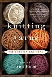 knitting yarns ann hood - Knitting Yarns - Writers on Knitting by Ann Hood (2014-10-14)