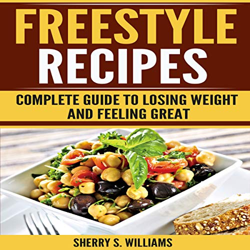 Freestyle Recipes: Complete Guide to Losing Weight and Feeling Great by Sherry S. Williams