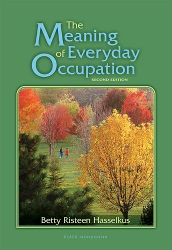 The Meaning of Everyday Occupation 2nd (second) Edition by Hasselkus PhD OTR FAOTA, Betty Risteen published by Slack Incorporated (2011)