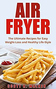 Air Fryer Cookbook: The Ultimate Recipes for Easy Weight